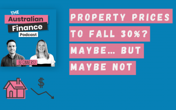 Ep 56. Property prices to fall 30%? Maybe… but maybe not