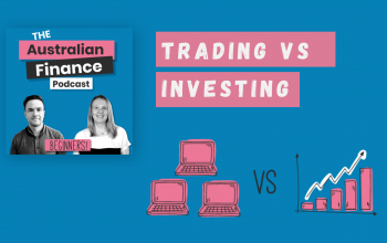 Ep. 55. Trading v Investing: How To Buy Shares in Australia Without Losing It All