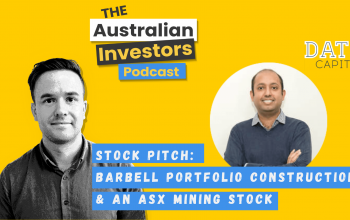 Barbell portfolio construction & an ASX mining stock – Ft. Datt Capital