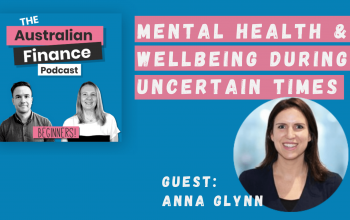 Ep 68. Mental Health & Wellbeing During Uncertain Times with Anna Glynn