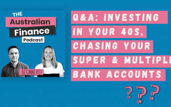 Ep 72. Q&A: Investing in Your 40s, Chasing Your Super & Multiple Bank Accounts