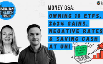 Ep 87. Q&A: Owning 10 ETFs, 263% gains, negative rates & saving cash at uni