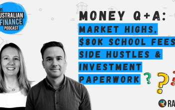 Ep 94. Q&A: Market highs, $80k school fees, student side hustles & investment paperwork