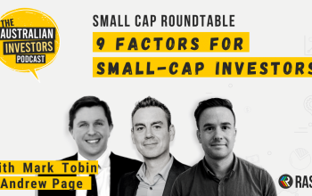 9 factors for small cap investors | Podcast with Mark Tobin & Andrew Page